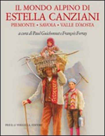 Il mondo alpino di Estella Canziani. Piemonte, Savoia, Valle d'Aosta - P. Guichonnet |