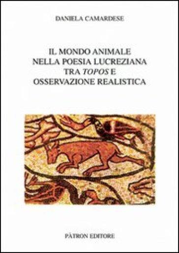 Il mondo animale nella poesia lucreziana tra topos e osservazione realistica - Daniela Camardese |