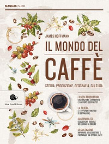 Il mondo del caffè. Storia, produzione, geografia, cultura - James Hoffmann | Thecosgala.com