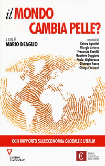 Il mondo cambia pelle? 23º rapporto sull'economia globale e l'Italia - M. Deaglio |