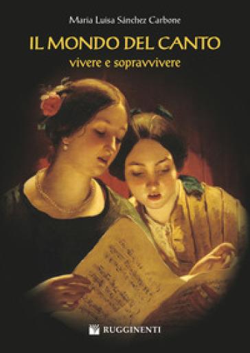 Il mondo del canto. Vivere e sopravvivere - M. Luisa Sanchez Carbone pdf epub