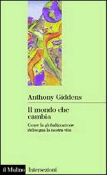 Il mondo che cambia. Come la globalizzazione ridisegna la nostra vita - Anthony Giddens  