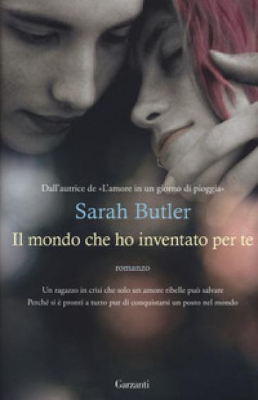 Il mondo che ho inventato per te - Sarah Butler  