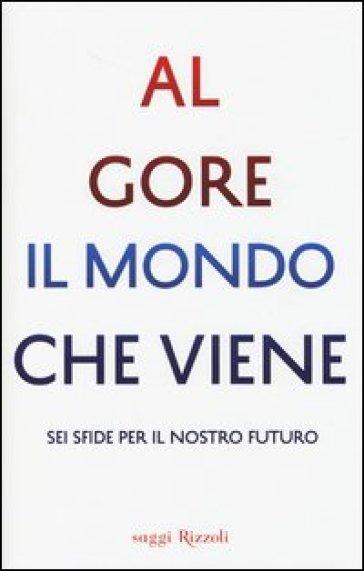 Il mondo che viene. Sei sfide per il nostro futuro - Al Gore pdf epub