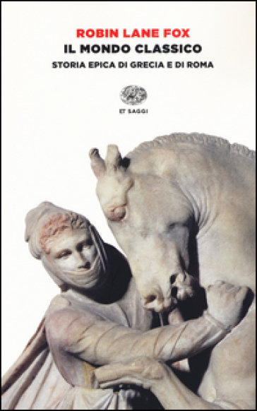 Il mondo classico. Storia epica di Grecia e di Roma - Robin Lane Fox |