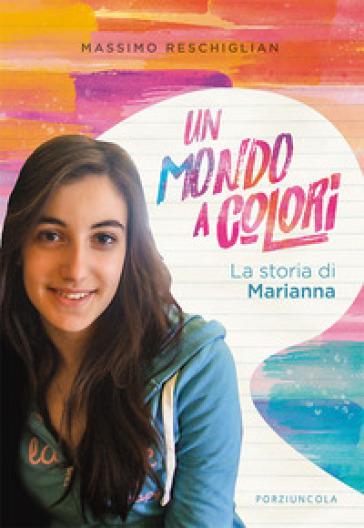 Un mondo a colori. La storia di Marianna - Massimo Reschiglian pdf epub