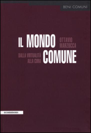 Il mondo comune. Dalla virtualità alla cura - Ottavio Marzocca  