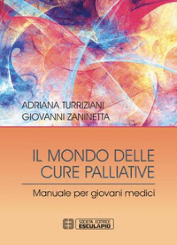 Il mondo delle cure palliative. Manuale per giovani medici - Adriana Turriziani   Rochesterscifianimecon.com