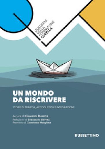 Un mondo da riscrivere. Storie di sbarchi, accoglienza e integrazione - G. Busetta |
