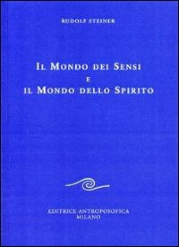 Il mondo dei sensi e il mondo dello spirito - Rudolph Steiner pdf epub