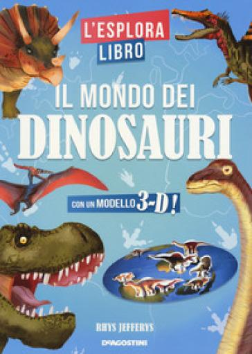 Il mondo dei dinosauri. L'esploralibro. Ediz. a colori - Rhys Jefferys pdf epub