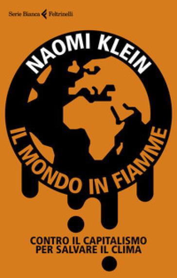 Il mondo in fiamme. Contro il capitalismo per salvare il clima - Naomi Klein | Thecosgala.com