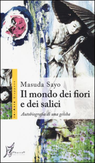 Il mondo dei fiori e dei salici. Autobiografia di una geisha - Sayo Masuda pdf epub