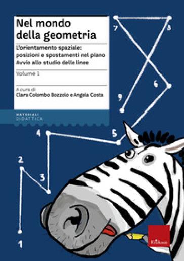 Nel mondo della geometria. 1.L'orientamento spaziale: posizioni e spostamenti nel piano. Avvio allo studio delle linee - Angela Costa   Thecosgala.com