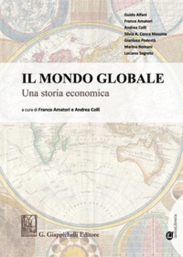 Il mondo globale Una storia economica. Con Contenuto digitale per download e accesso on line - F. Amatori |