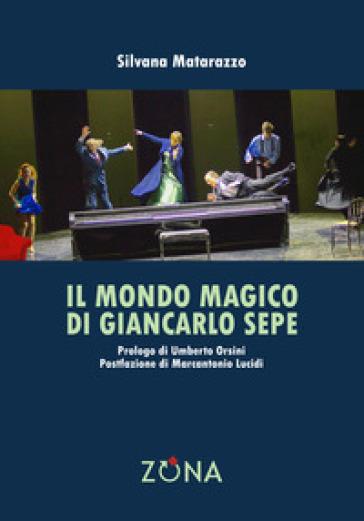 Il mondo magico di Giancarlo Sepe - Silvana Matarazzo | Rochesterscifianimecon.com