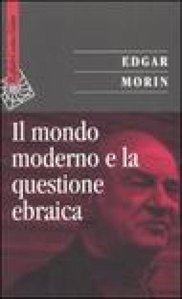 Il mondo moderno e la questione ebraica - Edgar Morin |