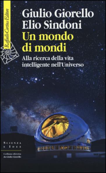 Un mondo di mondi. Alla ricerca della vita intelligente nell'Universo - Giulio Giorello | Rochesterscifianimecon.com