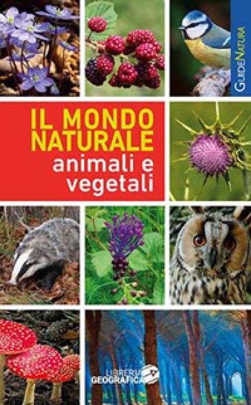 Il mondo naturale. Animali e vegetali