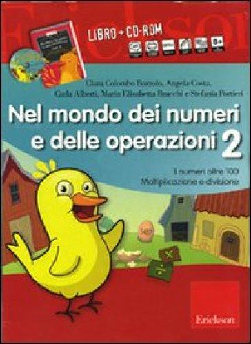Nel mondo dei numeri e delle operazioni. Kit. Con CD-ROM. 2.I numeri oltre 100. Moltiplicazione e divisione (2 vol.) - Carla Alberti |