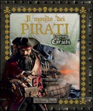 Il mondo dei pirati. I tagliagole dei Caraibi - William Teach |