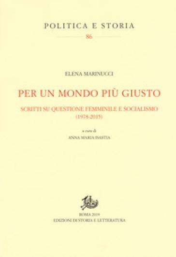 Per un mondo più giusto. Scritti su questione femminile e socialismo (1978-205) - Elena Marinucci |