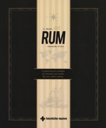 Il mondo del rum. La guida tecnica per orientarsi nel mondo del rum e della cachaça - Leonardo Pinto | Thecosgala.com