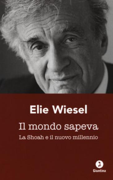 Il mondo sapeva. La Shoah e il nuovo millennio. Ediz. italiana e francese - Elie Wiesel | Jonathanterrington.com