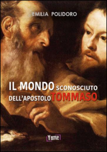 Il mondo sconosciuto dell'apostolo Tommaso - Emilia Polidoro   Kritjur.org