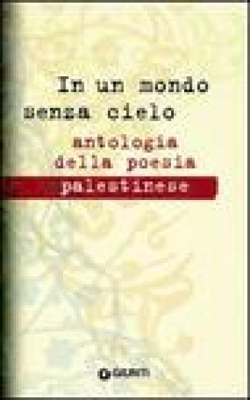 In un mondo senza cielo. Antologia della poesia palestinese - F. De Luca pdf epub