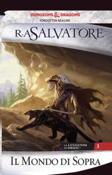Il mondo di sopra. La leggenda di Drizzt. 3. - R. A. Salvatore | Thecosgala.com