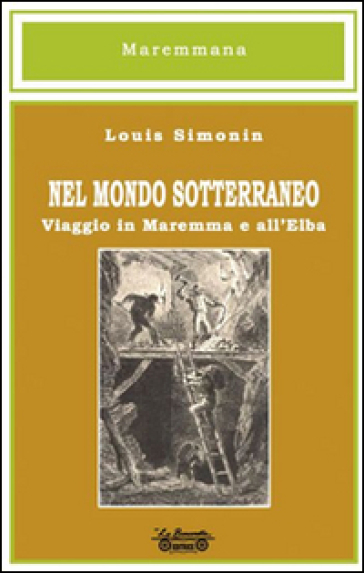 Nel mondo sotterraneo, viaggio in Maremma e all'Elba - Louis Simonin pdf epub