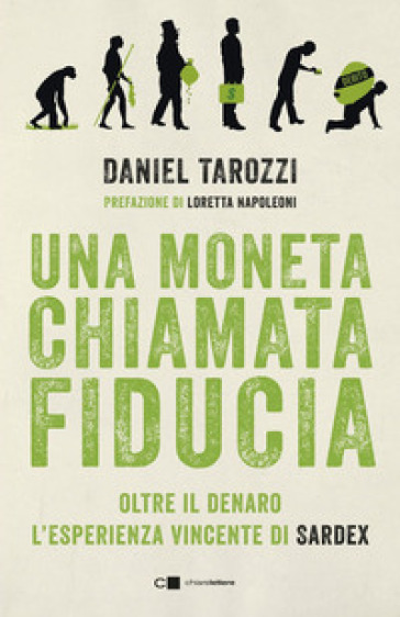 Una moneta chiamata fiducia. Oltre il denaro. L'esperienza vincente di Sardex - Daniel Tarozzi | Thecosgala.com