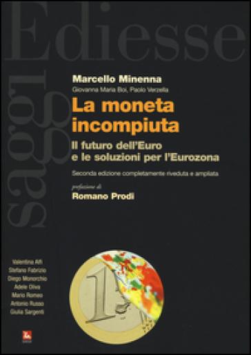 La moneta incompiuta. Il futuro dell'euro e le soluzioni per l'Eurozona - Marcello Minenna |