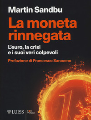 La moneta rinnegata. L'Euro, la crisi e i suoi veri colpevoli - Martin Sandbu | Ericsfund.org