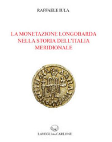 La monetazione longobarda nella storia dell'Italia meridionale - Raffaele Iula | Thecosgala.com