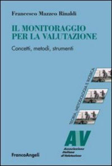 Il monitoraggio per la valutazione. Concetti, metodi, strumenti - Francesco Mazzeo Rinaldi | Rochesterscifianimecon.com