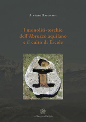 I monoliti-torchio dell'Abruzzo aquilano e il culto di Ercole - Alberto Rapisarda |