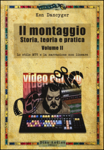 Il montaggio. Storia, teoria e pratica. 2.Lo stile MTV e la narrazione non lineare - Ken Dancyger |