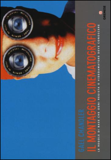 Il montaggio cinematografico. Le regole di base che ogni regista o videoamatore deve conoscere - Gael Chandler | Thecosgala.com
