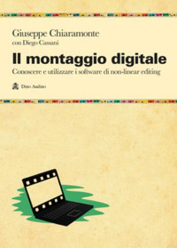 Il montaggio digitale. Conoscere e utilizzare i software di non-linear editing - Giuseppe Chiaramonte | Jonathanterrington.com