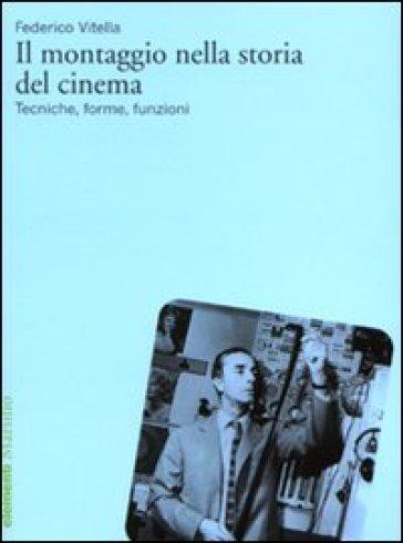 Il montaggio nella storia del cinema. Tecniche, forme, funzioni - Federico Vitella pdf epub