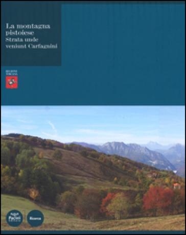 La montagna pistoiese. Strata unde veniunt Carfagnini. Ediz. illustrata - P. Bedini | Rochesterscifianimecon.com