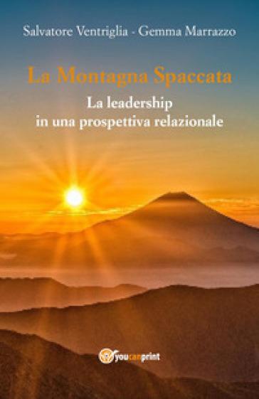 La montagna spaccata: la leadership in una prospettiva relazionale - Salvatore Ventriglia | Jonathanterrington.com