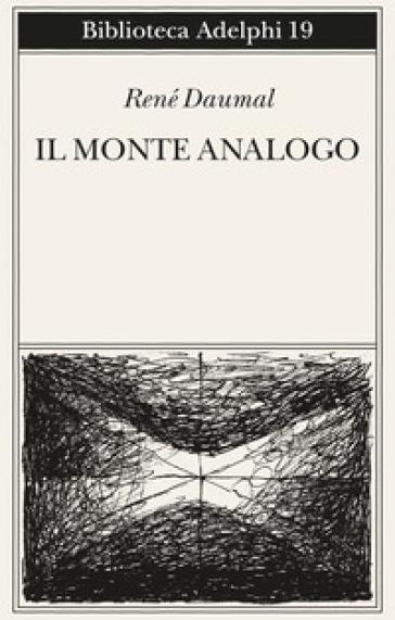 Il monte Analogo. Romanzo d'avventure alpine non euclidee e simbolicamente autentiche - René Daumal |