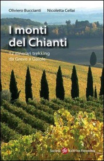 I monti del Chianti. 12 itinerari trekking da Greve a Gaiole - Oliviero Buccianti |