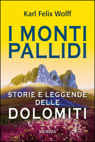 I monti pallidi. Storie e leggende delle Dolomiti - Karl Felix Wolff | Rochesterscifianimecon.com