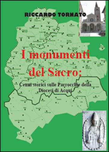 I monumenti del sacro. Cenni storici sulle parrocchie della diocesi di Acqui. Ediz. illustrata - Riccardo Tornato |