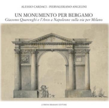 Un monumento per Bergamo. Giacomo Quarenghi e l'Arco a Napoleone sulla via per Milano - Alessio Cardaci   Rochesterscifianimecon.com