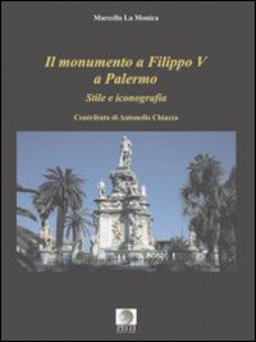 Il monumento a Filippo V a Palermo. Stile e iconografia - Marcella La Monica |